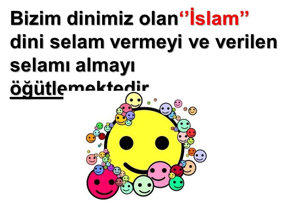 Bizim dinimiz olan''İslam'' dini selam vermeyi ve verilen selamı almayı öğütlemektedir.