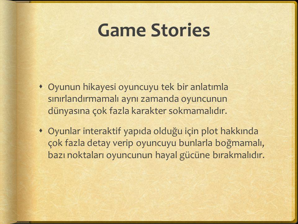 Game Stories Oyunun hikayesi oyuncuyu tek bir anlatımla sınırlandırmamalı aynı zamanda oyuncunun dünyasına çok fazla karakter sokmamalıdır.