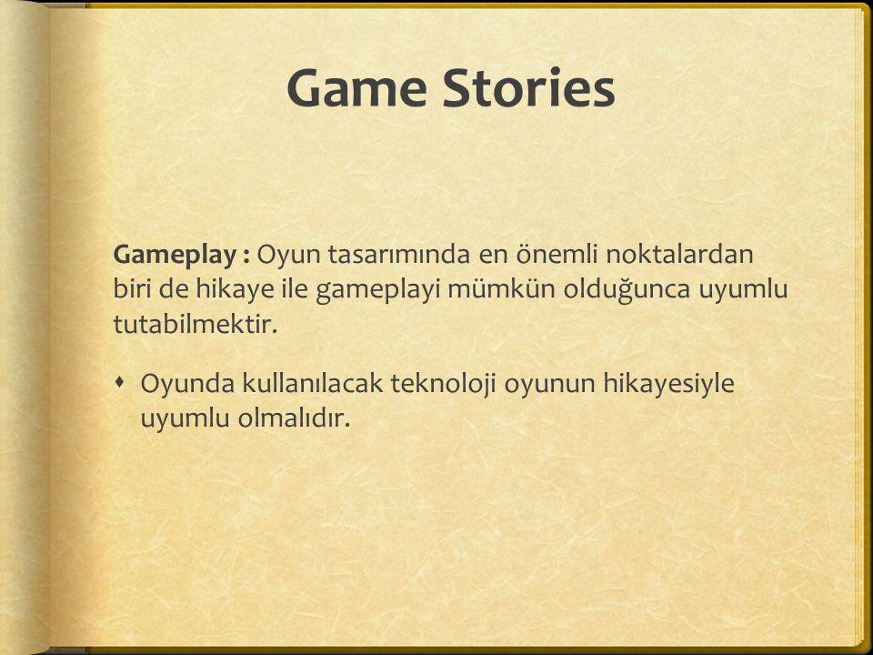 Game Stories Gameplay : Oyun tasarımında en önemli noktalardan biri de hikaye ile gameplayi mümkün olduğunca uyumlu tutabilmektir.