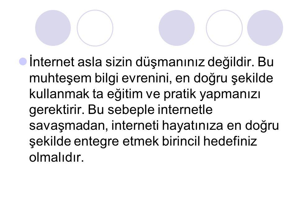 İnternet asla sizin düşmanınız değildir