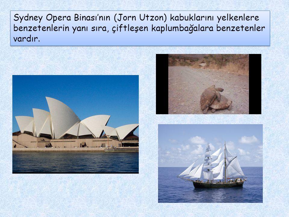 Sydney Opera Binası'nın (Jorn Utzon) kabuklarını yelkenlere benzetenlerin yanı sıra, çiftleşen kaplumbağalara benzetenler vardır.