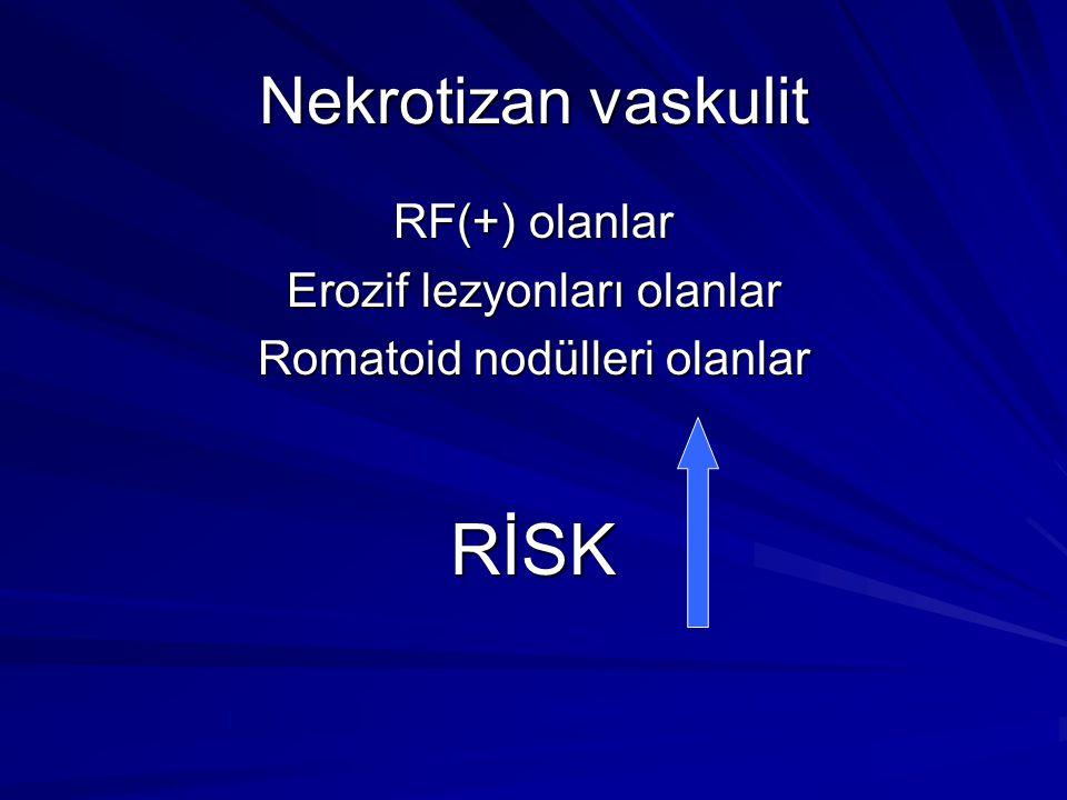 RİSK Nekrotizan vaskulit RF(+) olanlar Erozif lezyonları olanlar