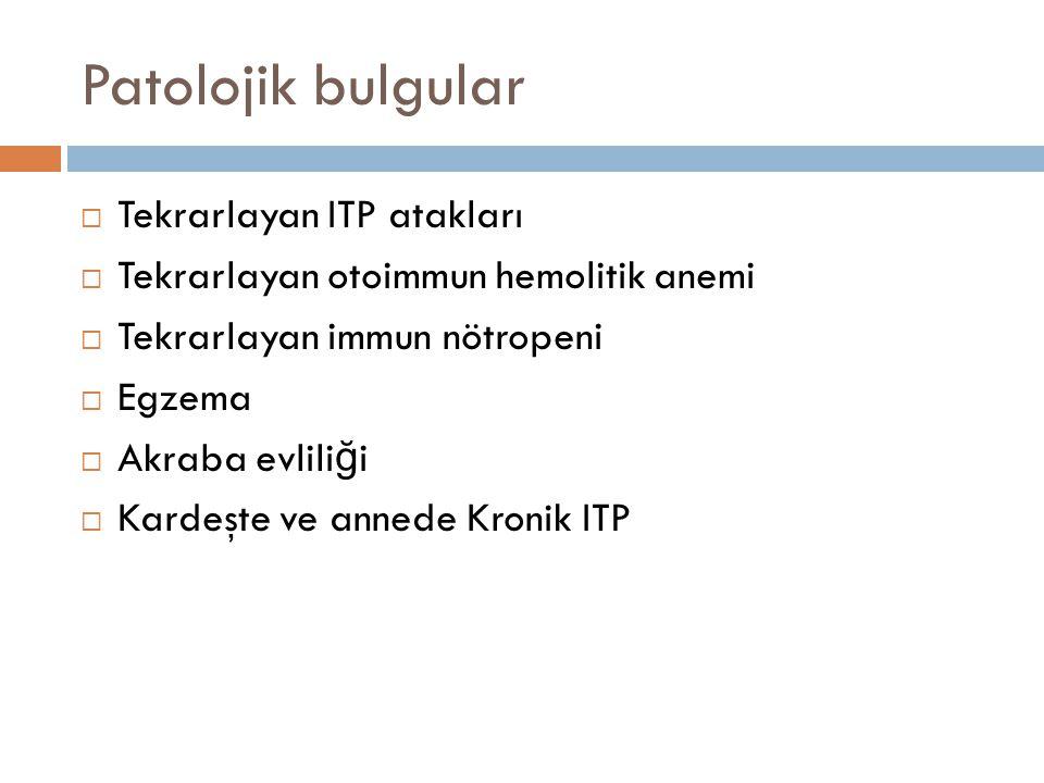 Patolojik bulgular Tekrarlayan ITP atakları
