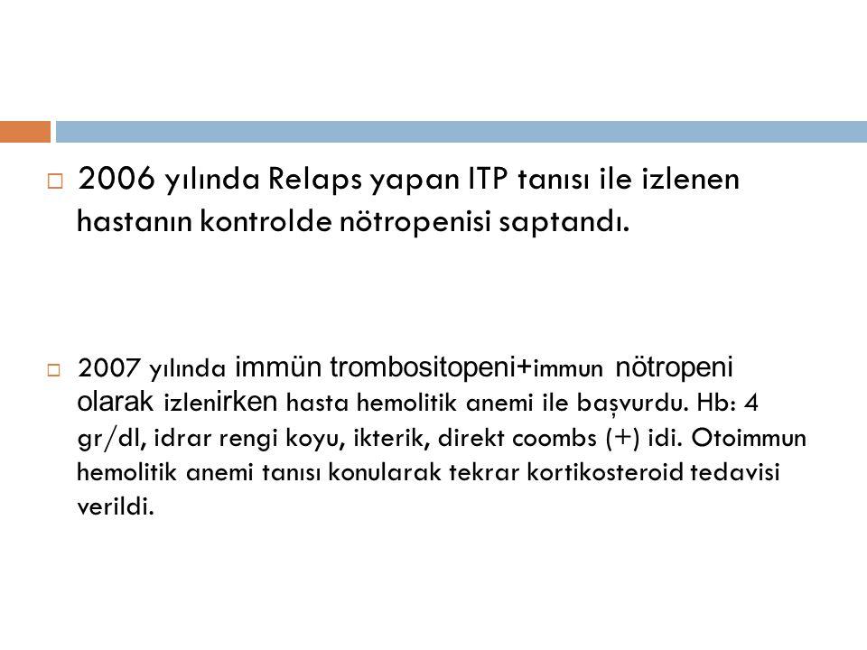 2006 yılında Relaps yapan ITP tanısı ile izlenen hastanın kontrolde nötropenisi saptandı.