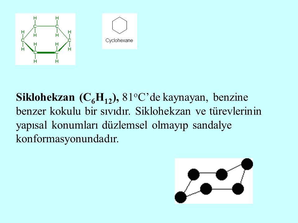 Siklohekzan (C6H12), 81oC'de kaynayan, benzine benzer kokulu bir sıvıdır.