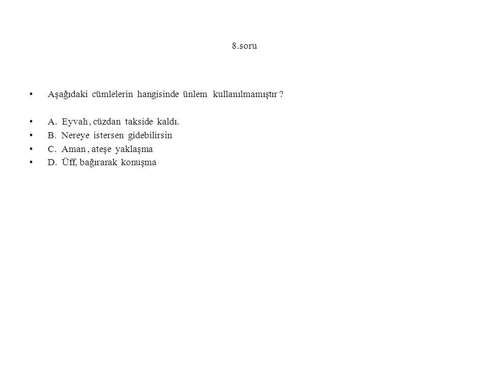 8.soru Aşağıdaki cümlelerin hangisinde ünlem kullanılmamıştır A. Eyvah , cüzdan takside kaldı.
