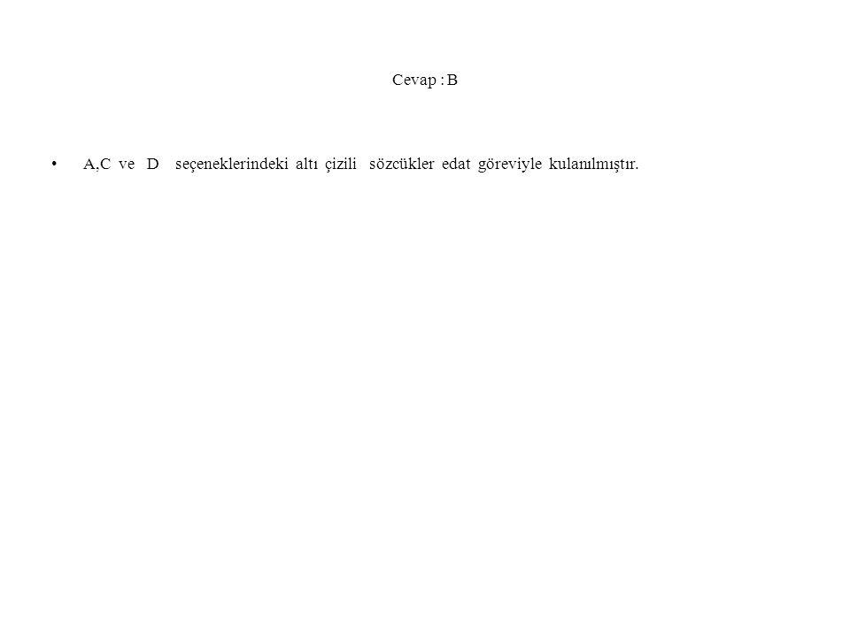 Cevap : B A,C ve D seçeneklerindeki altı çizili sözcükler edat göreviyle kulanılmıştır.