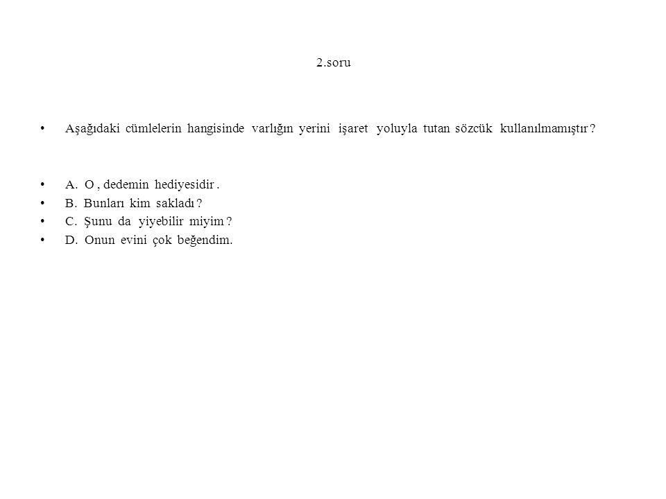 2.soru Aşağıdaki cümlelerin hangisinde varlığın yerini işaret yoluyla tutan sözcük kullanılmamıştır