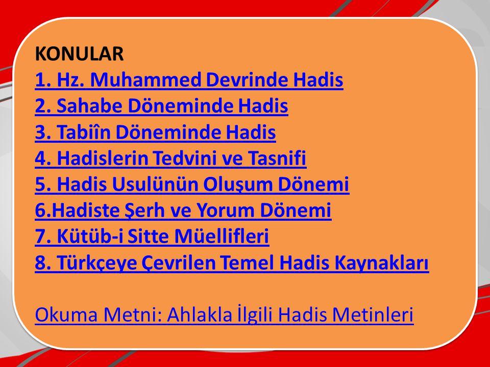 KONULAR 1. Hz. Muhammed Devrinde Hadis. 2. Sahabe Döneminde Hadis. 3. Tabiîn Döneminde Hadis. 4. Hadislerin Tedvini ve Tasnifi.