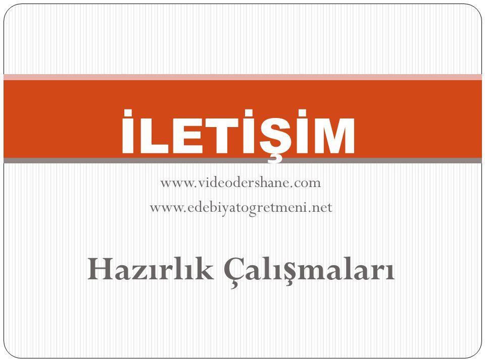www.videodershane.com www.edebiyatogretmeni.net Hazırlık Çalışmaları