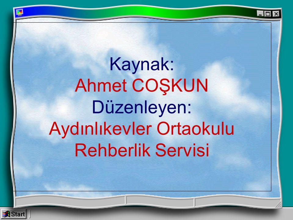 Kaynak: Ahmet COŞKUN Düzenleyen: Aydınlıkevler Ortaokulu Rehberlik Servisi