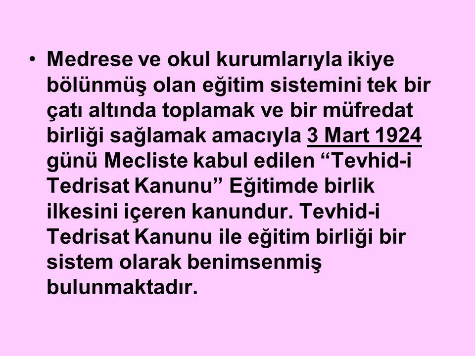 Medrese ve okul kurumlarıyla ikiye bölünmüş olan eğitim sistemini tek bir çatı altında toplamak ve bir müfredat birliği sağlamak amacıyla 3 Mart 1924 günü Mecliste kabul edilen Tevhid-i Tedrisat Kanunu Eğitimde birlik ilkesini içeren kanundur.