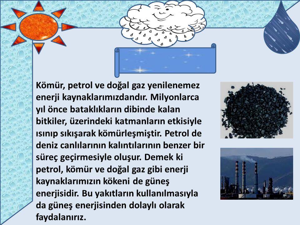 Kömür, petrol ve doğal gaz yenilenemez enerji kaynaklarımızdandır