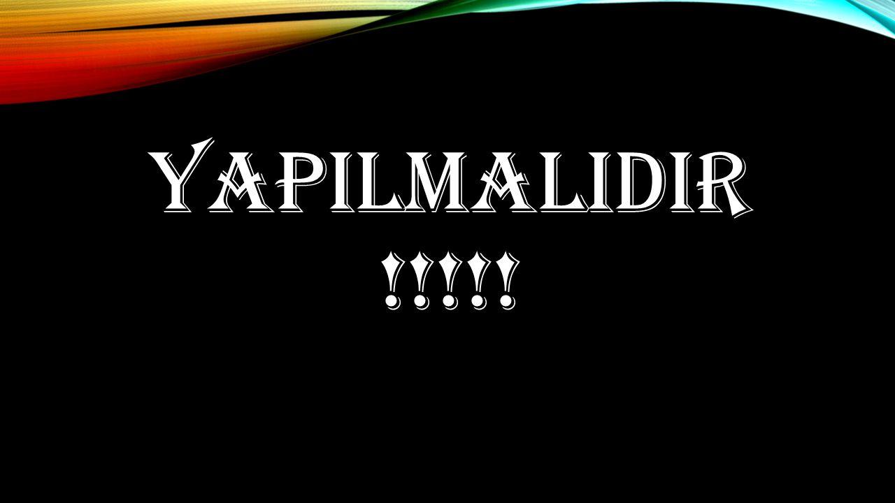 YAPILMALIDIR !!!!!