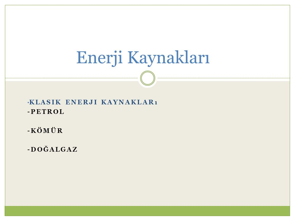 Klasik Enerji Kaynakları -Petrol -Kömür -Doğalgaz
