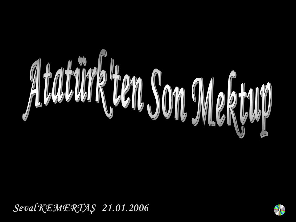 Atatürk ten Son Mektup Seval KEMERTAŞ 21.01.2006