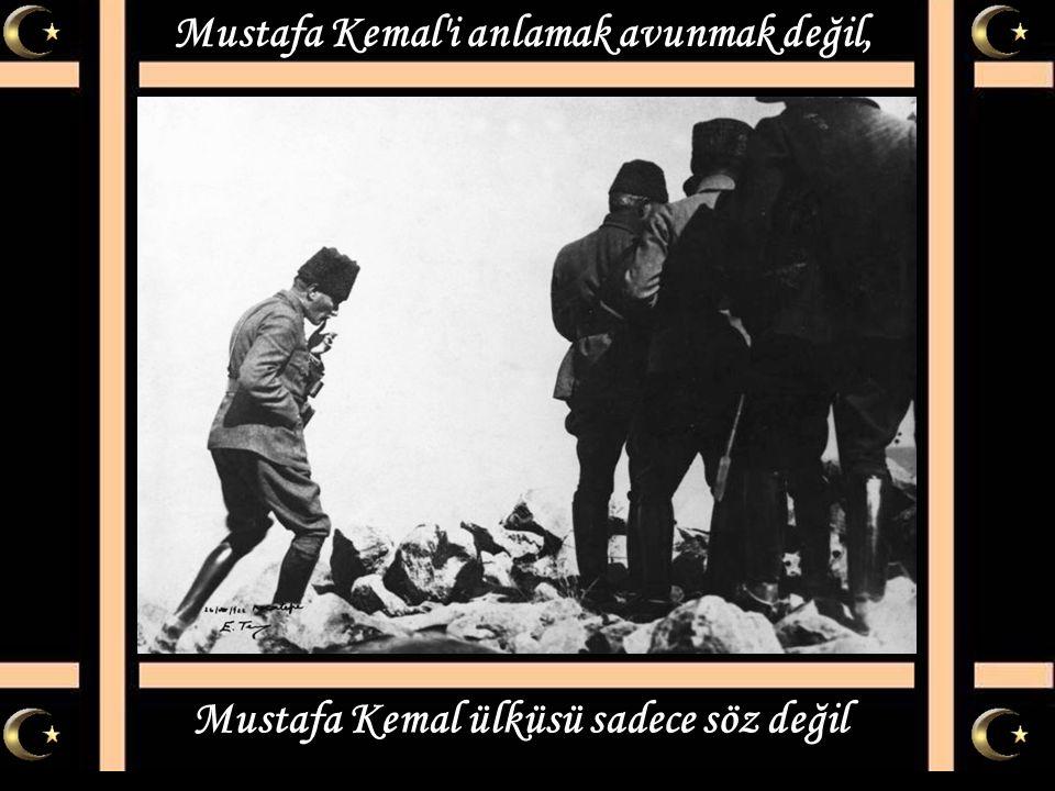 Mustafa Kemal ülküsü sadece söz değil