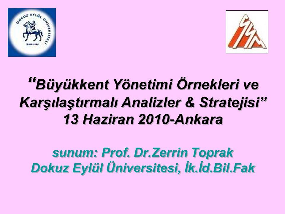 Büyükkent Yönetimi Örnekleri ve Karşılaştırmalı Analizler & Stratejisi 13 Haziran 2010-Ankara sunum: Prof.