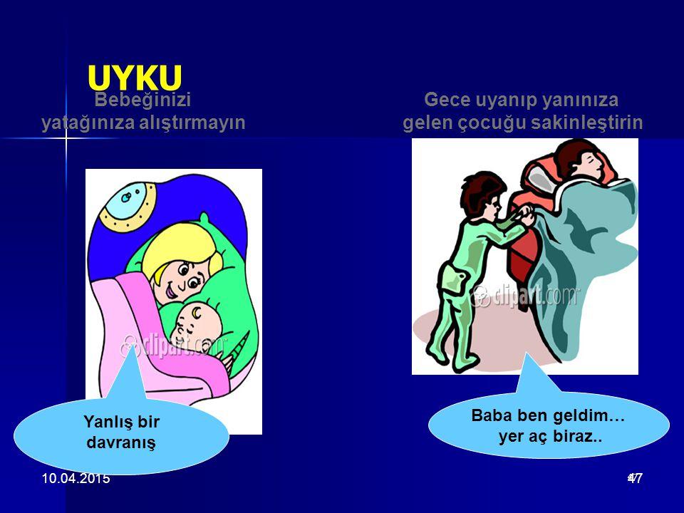 UYKU Bebeğinizi yatağınıza alıştırmayın Gece uyanıp yanınıza