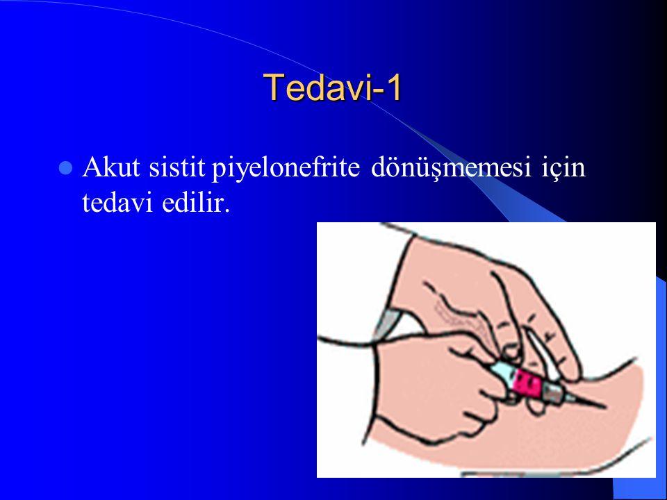 Tedavi-1 Akut sistit piyelonefrite dönüşmemesi için tedavi edilir.