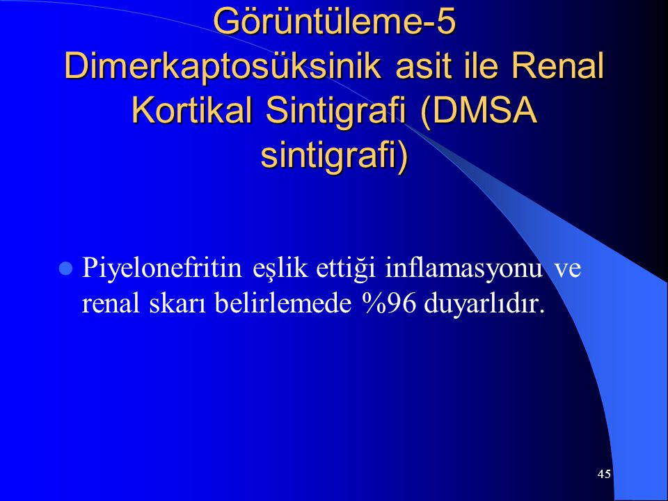 Görüntüleme-5 Dimerkaptosüksinik asit ile Renal Kortikal Sintigrafi (DMSA sintigrafi)