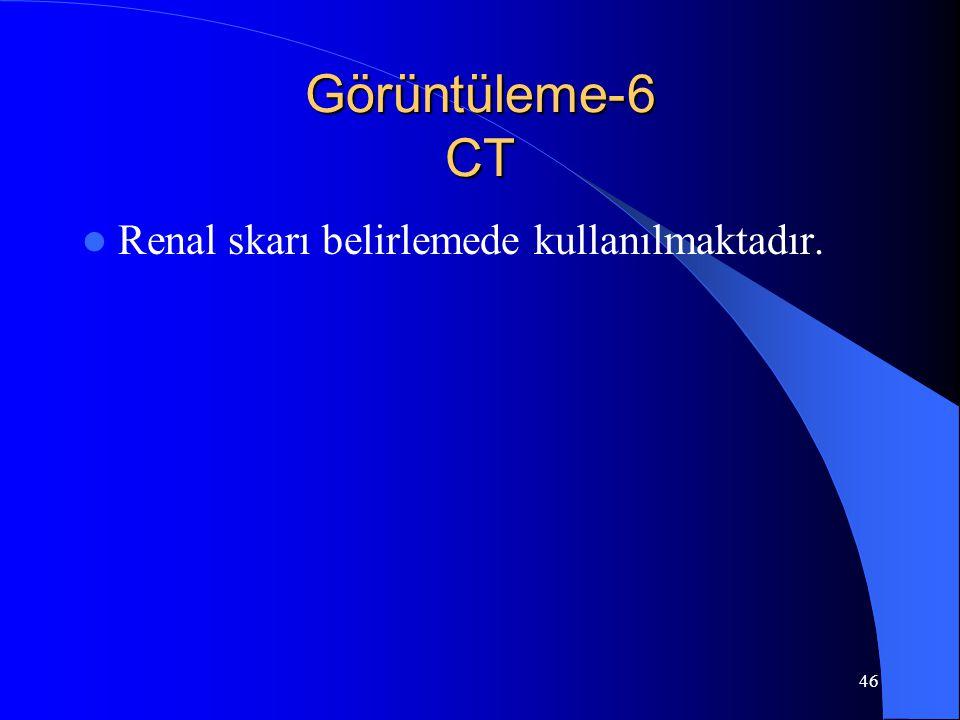 Görüntüleme-6 CT Renal skarı belirlemede kullanılmaktadır.