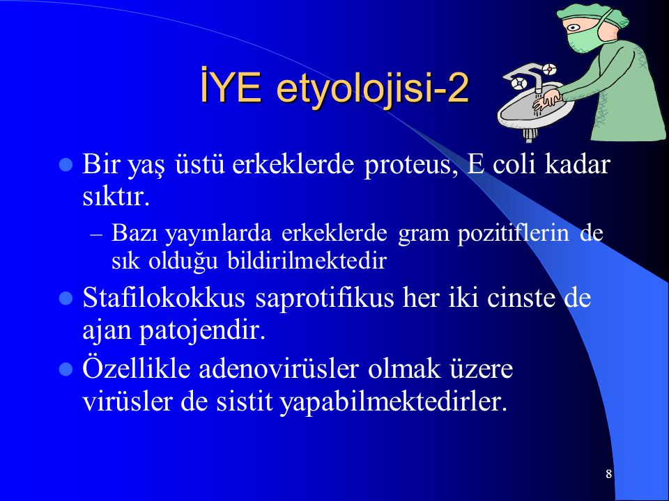 İYE etyolojisi-2 Bir yaş üstü erkeklerde proteus, E coli kadar sıktır.