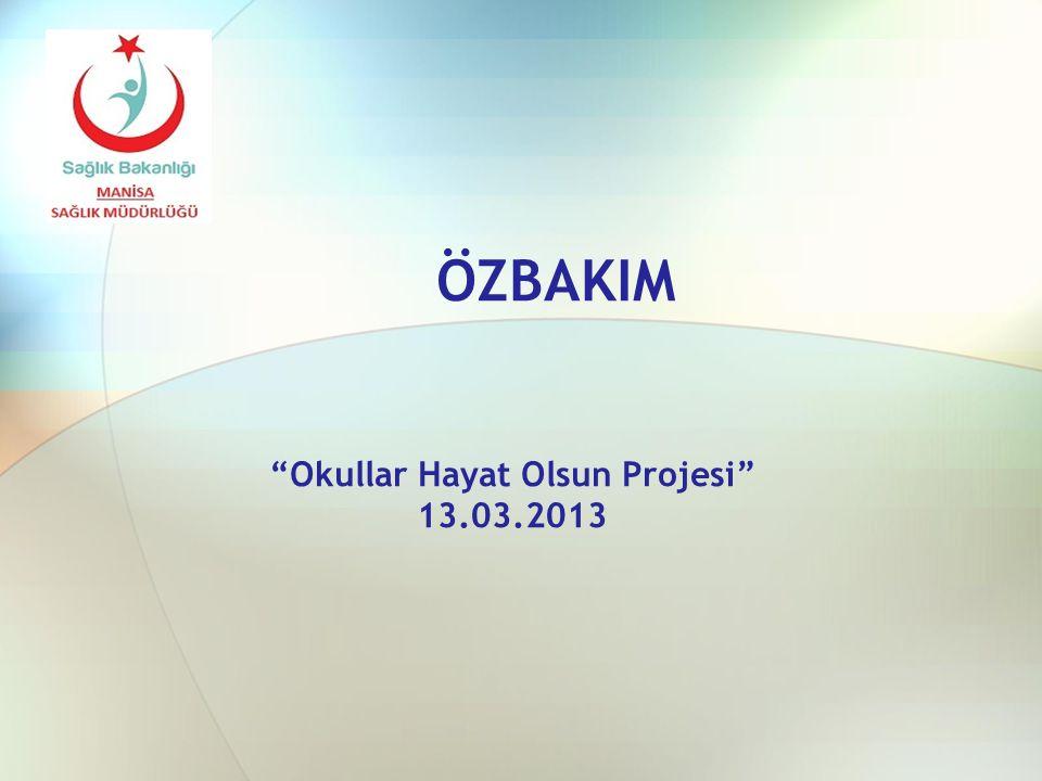 ÖZBAKIM Okullar Hayat Olsun Projesi 13.03.2013