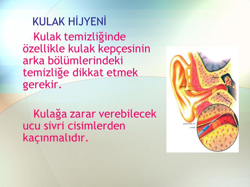 KULAK HİJYENİ Kulak temizliğinde özellikle kulak kepçesinin arka bölümlerindeki temizliğe dikkat etmek gerekir.