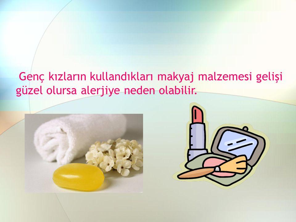 Genç kızların kullandıkları makyaj malzemesi gelişi güzel olursa alerjiye neden olabilir.