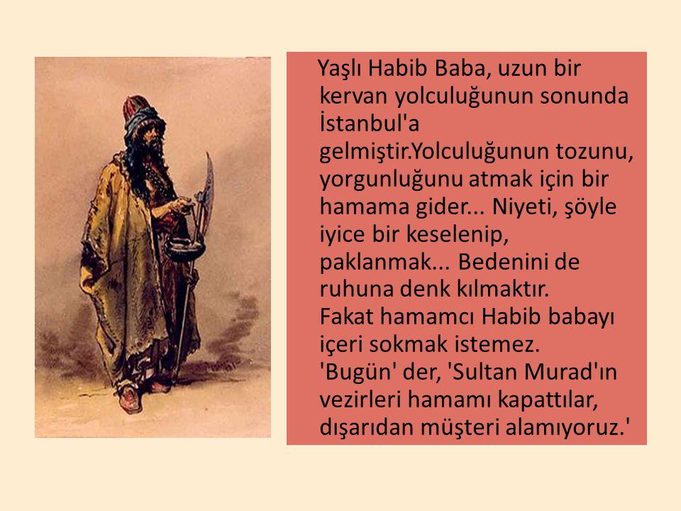 Yaşlı Habib Baba, uzun bir kervan yolculuğunun sonunda İstanbul a gelmiştir.Yolculuğunun tozunu, yorgunluğunu atmak için bir hamama gider...