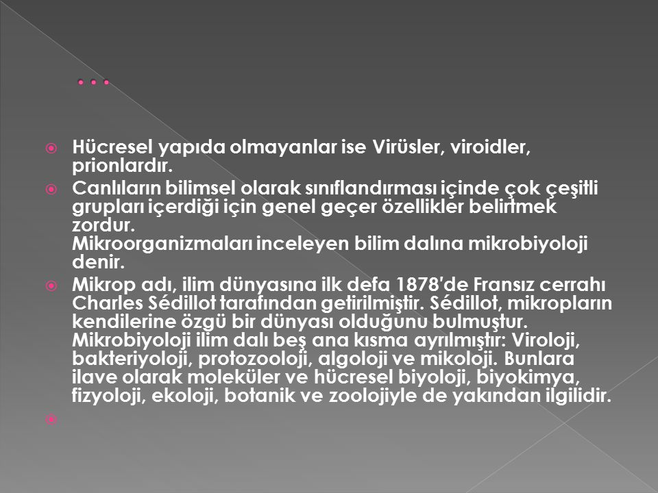 … Hücresel yapıda olmayanlar ise Virüsler, viroidler, prionlardır.