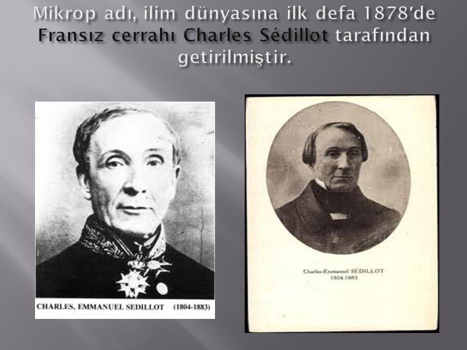 Mikrop adı, ilim dünyasına ilk defa 1878′de Fransız cerrahı Charles Sédillot tarafından getirilmiştir.