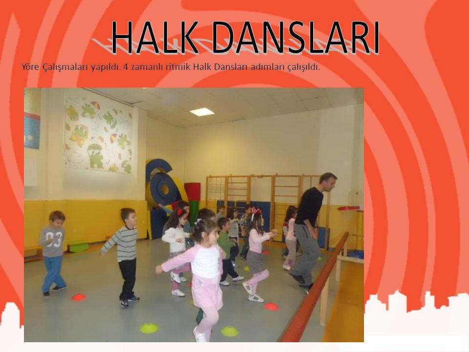 HALK DANSLARI Yöre Çalışmaları yapıldı. 4 zamanlı ritmik Halk Dansları adımları çalışıldı.
