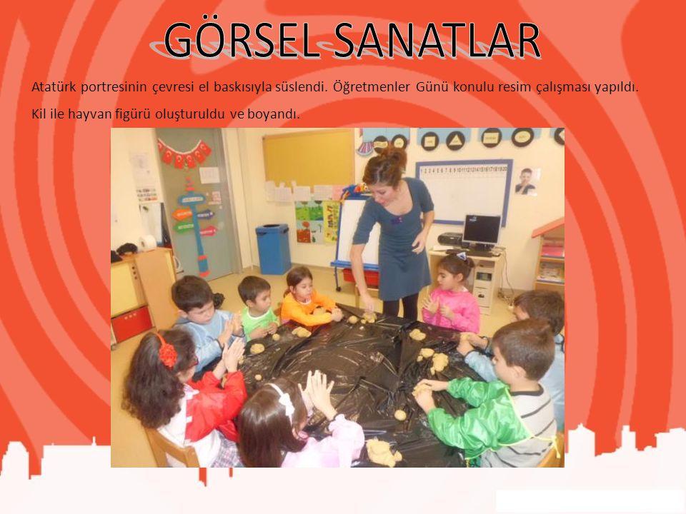 GÖRSEL SANATLAR Atatürk portresinin çevresi el baskısıyla süslendi. Öğretmenler Günü konulu resim çalışması yapıldı.