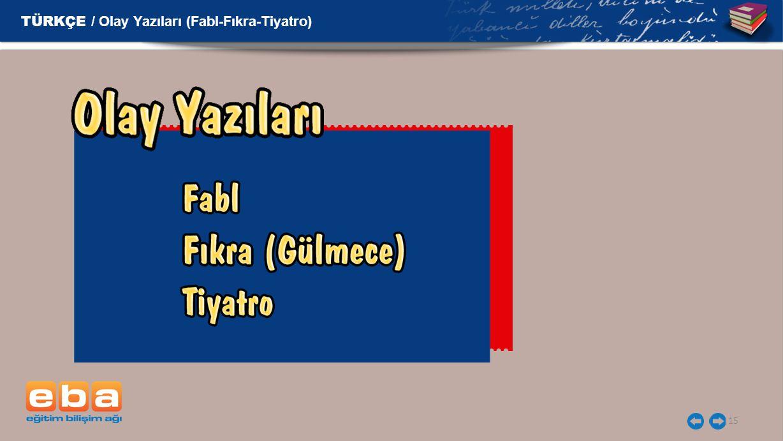 TÜRKÇE / Olay Yazıları (Fabl-Fıkra-Tiyatro)