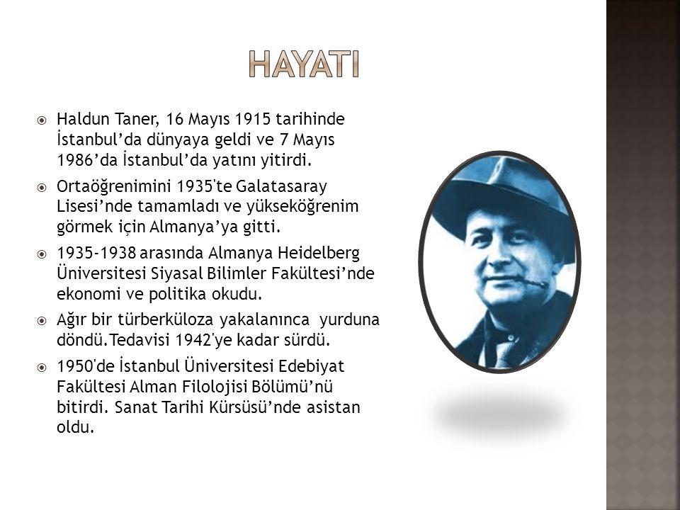 HayatI Haldun Taner, 16 Mayıs 1915 tarihinde İstanbul'da dünyaya geldi ve 7 Mayıs 1986'da İstanbul'da yatını yitirdi.