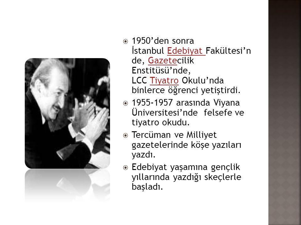 1950'den sonra İstanbul Edebiyat Fakültesi'n de, Gazetecilik Enstitüsü'nde, LCC Tiyatro Okulu'nda binlerce öğrenci yetiştirdi.