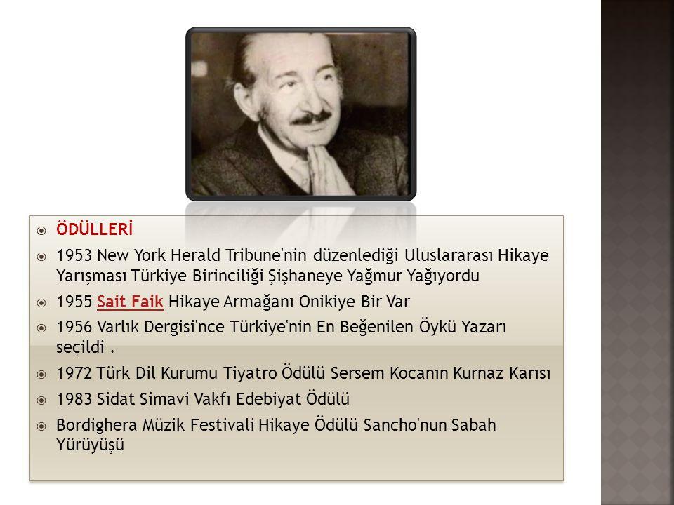 ÖDÜLLERİ 1953 New York Herald Tribune nin düzenlediği Uluslararası Hikaye Yarışması Türkiye Birinciliği Şişhaneye Yağmur Yağıyordu.