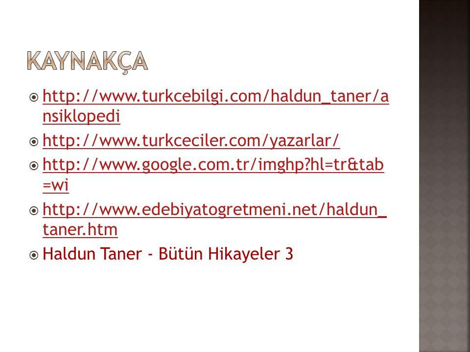 Kaynakça http://www.turkcebilgi.com/haldun_taner/a nsiklopedi