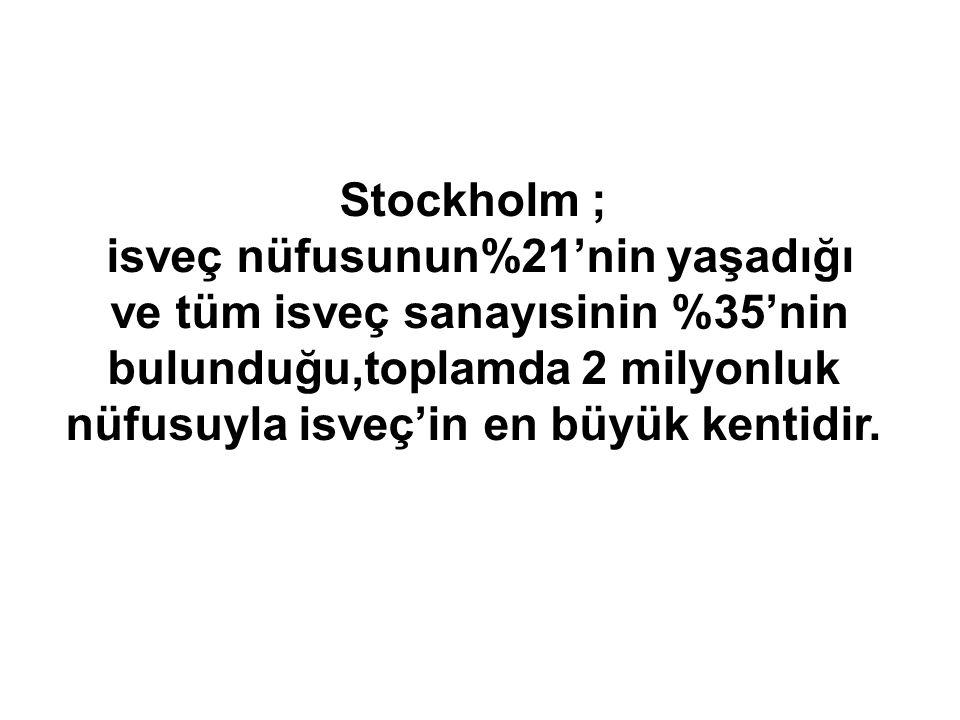 Stockholm ; isveç nüfusunun%21'nin yaşadığı ve tüm isveç sanayısinin %35'nin bulunduğu,toplamda 2 milyonluk nüfusuyla isveç'in en büyük kentidir.