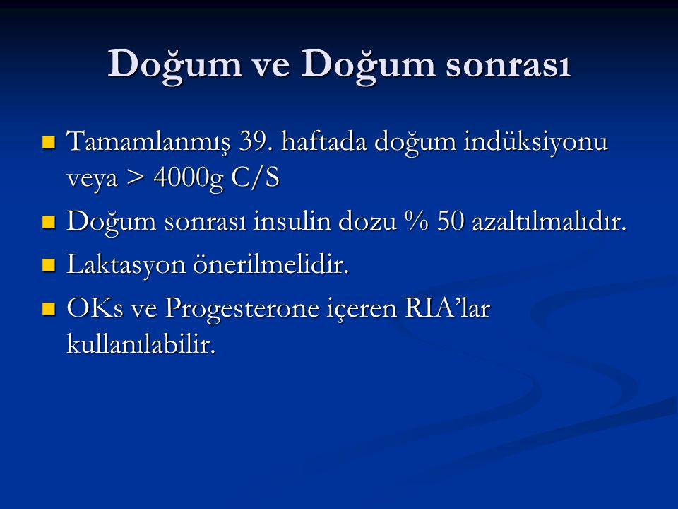 Doğum ve Doğum sonrası Tamamlanmış 39. haftada doğum indüksiyonu veya > 4000g C/S. Doğum sonrası insulin dozu % 50 azaltılmalıdır.