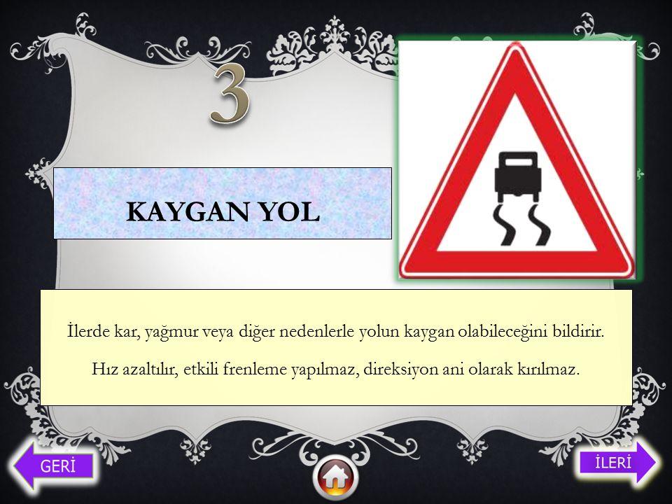 3 KAygan yol. İlerde kar, yağmur veya diğer nedenlerle yolun kaygan olabileceğini bildirir.