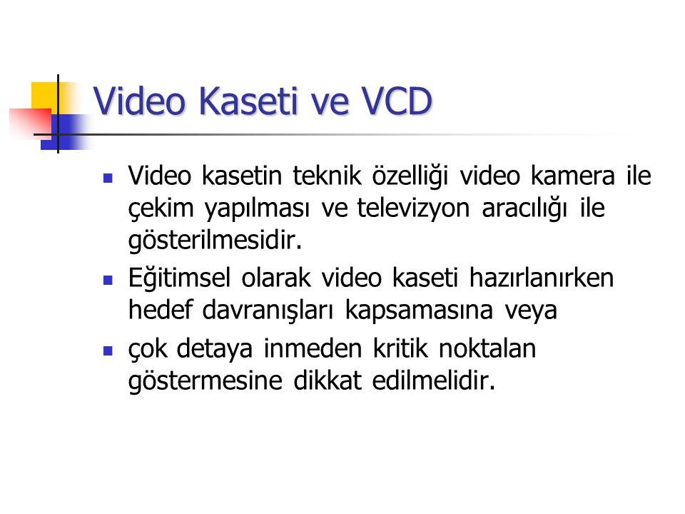 Video Kaseti ve VCD Video kasetin teknik özelliği video kamera ile çekim yapılması ve televizyon aracılığı ile gösterilmesidir.