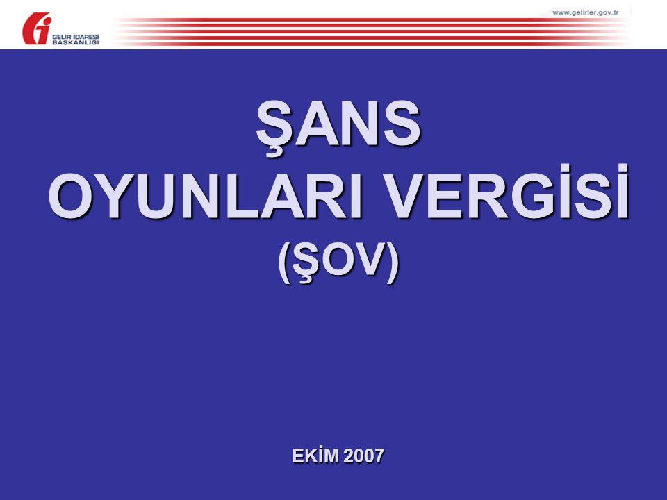 ŞANS OYUNLARI VERGİSİ (ŞOV) EKİM 2007