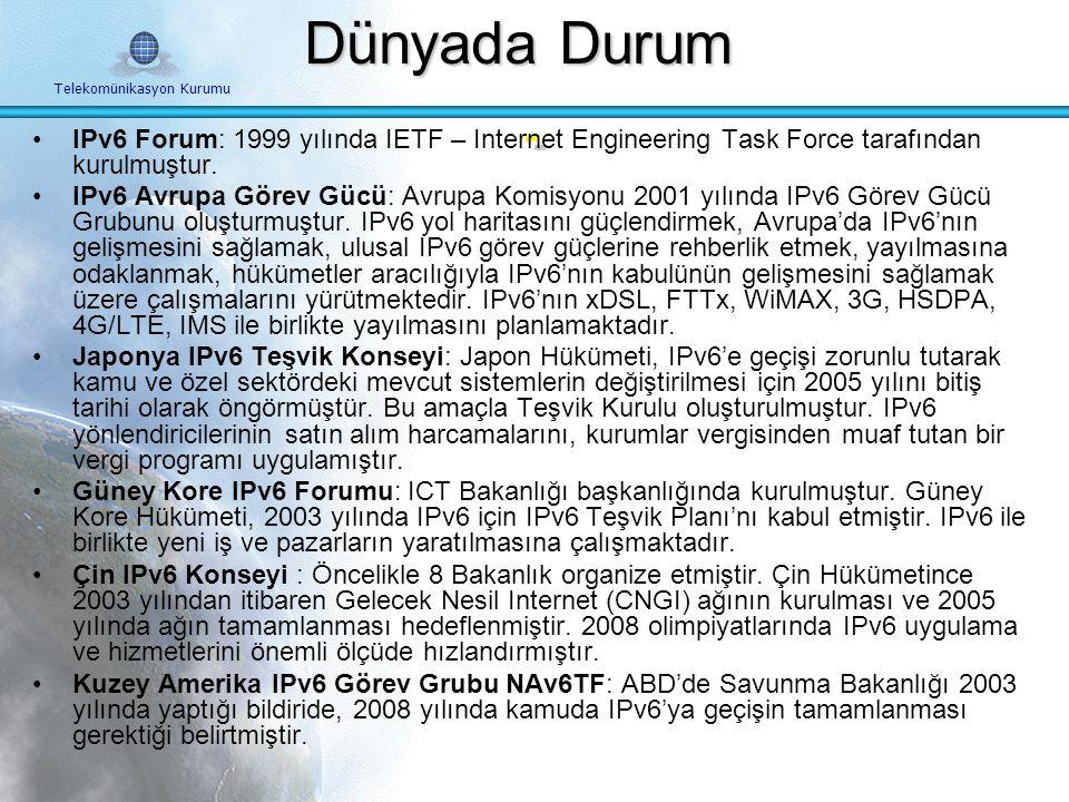 Dünyada Durum IPv6 Forum: 1999 yılında IETF – Internet Engineering Task Force tarafından kurulmuştur.