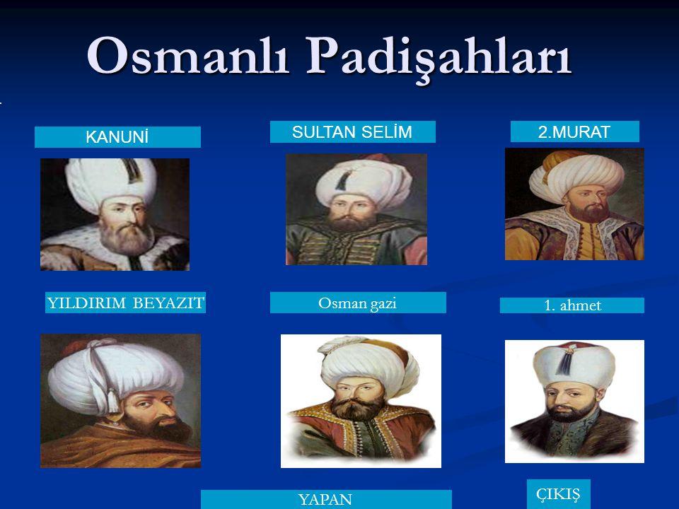 Osmanlı Padişahları SULTAN SELİM 2.MURAT KANUNİ YILDIRIM BEYAZIT
