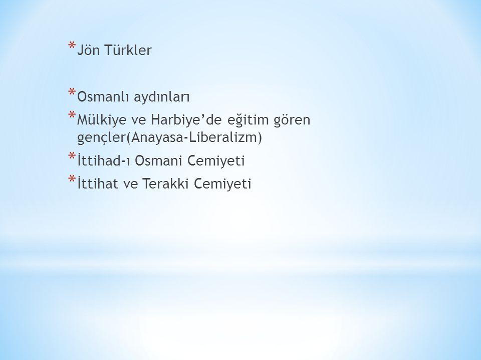 Jön Türkler Osmanlı aydınları. Mülkiye ve Harbiye'de eğitim gören gençler(Anayasa-Liberalizm) İttihad-ı Osmani Cemiyeti.
