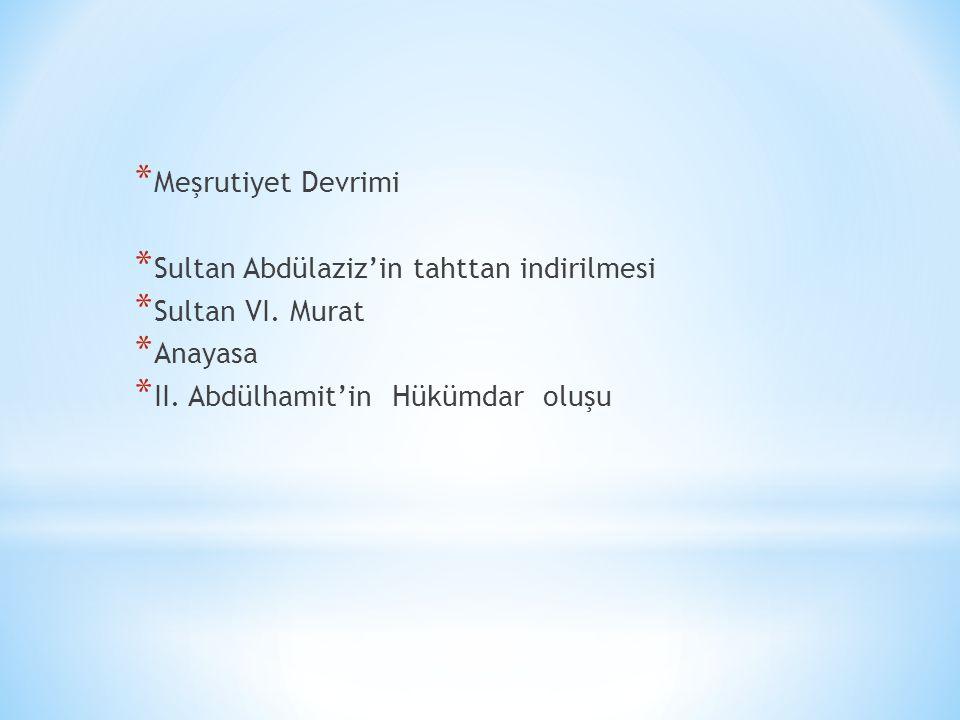 Meşrutiyet Devrimi Sultan Abdülaziz'in tahttan indirilmesi.