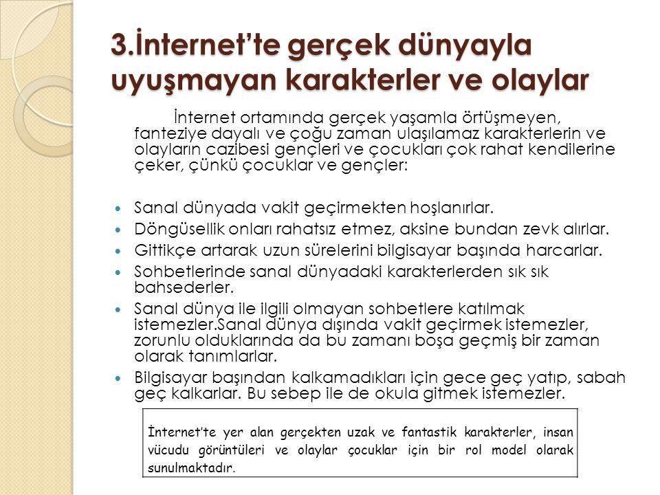 3.İnternet'te gerçek dünyayla uyuşmayan karakterler ve olaylar